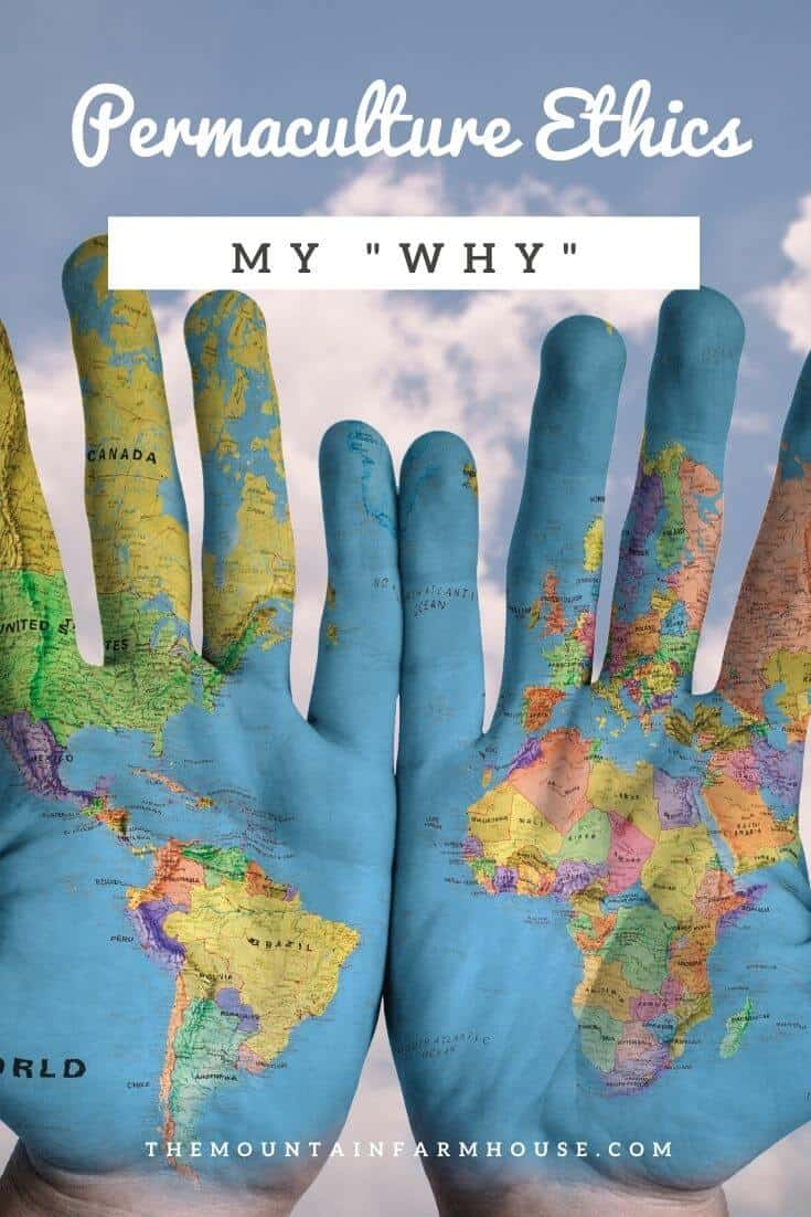 Pinterest Pin Permaculture Ethics My Why The Mountain Farmhouse World map on palms of hands